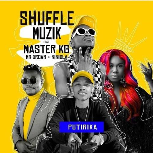 Shuffle Muzik Ft Niniola x Master KG x Mr Brown – Putirika