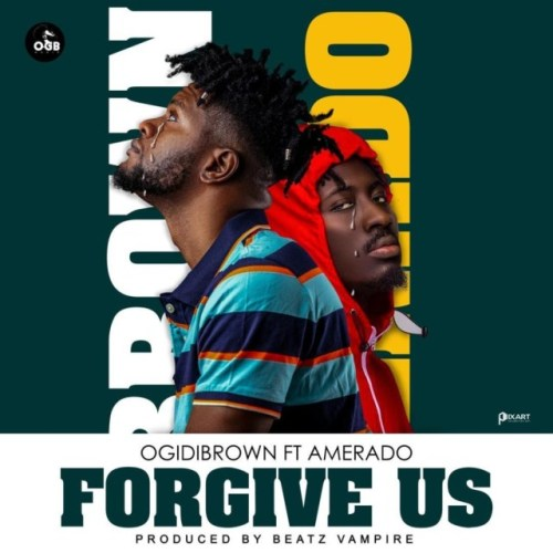 Ogidi Brown Ft Amerado – Forgive Us (Prod By Beatz Vampire)