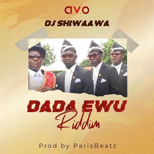 DJ Shiwaawa – Dada Awu Riddim (Prod By Parisbeatz)
