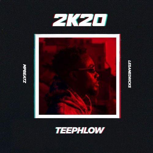 TeePhlow – 2K20 (Prod. By Mpbeatz x Lesanedricks)