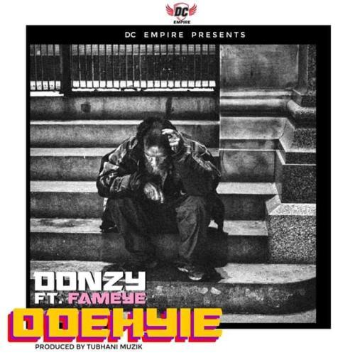 Donzy Ft Fameye – Odehyie (Prod. By Tubhani Muzik)