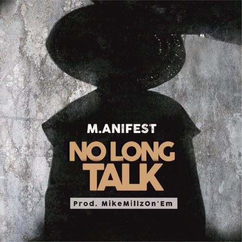 M.anifest – No Long Talk (Prod By MikeMillzOnEm)