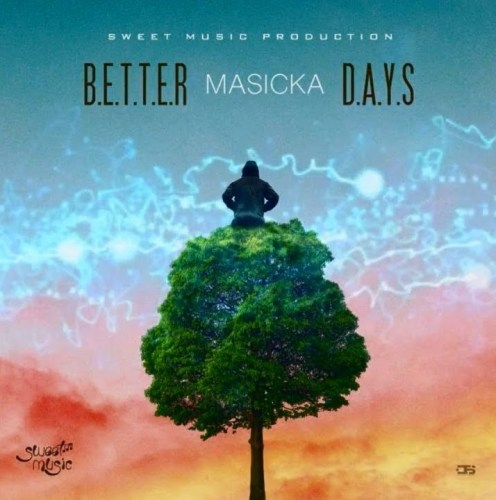 Masicka – Better Days (Prod By Sweet Music Production)