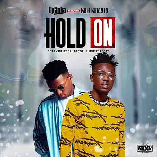 Opanka Ft Kofi Kinaata – Hold On (Prod By Fox Beatz)