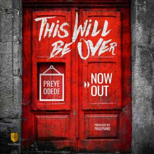 Preye Odede – This Will Be Over (Prod. By PaulPiano)