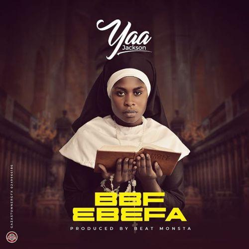 Yaa Jackson – BBF Ebefa (Prod By BeatMonsta)