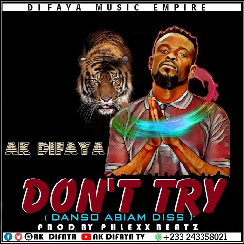 AK DIFAYA - DON'T TRY (DANSO ABIAM DISS) (PROD. BY PHLEXX BEATZ)