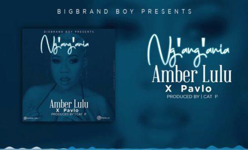 Amber lulu Ft Pavlo – Ng'ang'ania
