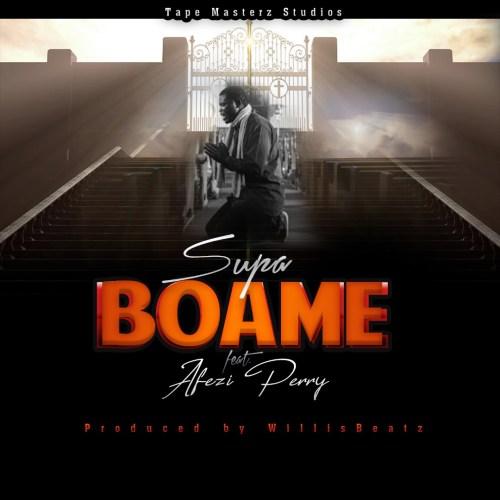 Supa Ft Afezi Perry - Boame (Prod By Willisbeatz)