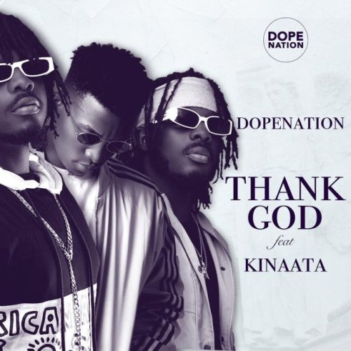 DopeNation – Thank God Ft. Kofi Kinaata