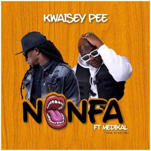 Kwaisey Pee – Nonfa Ft. Medikal