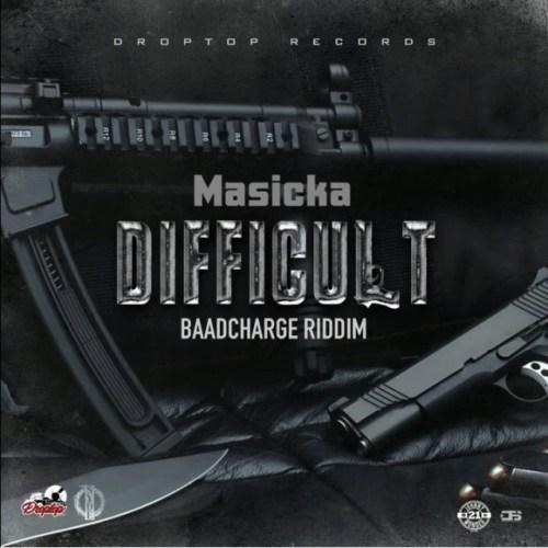 Masicka – Difficult (Baad Charge Riddim)