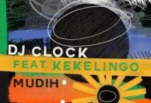 Photo of DJ Clock Ft Kekelingo – Mudih