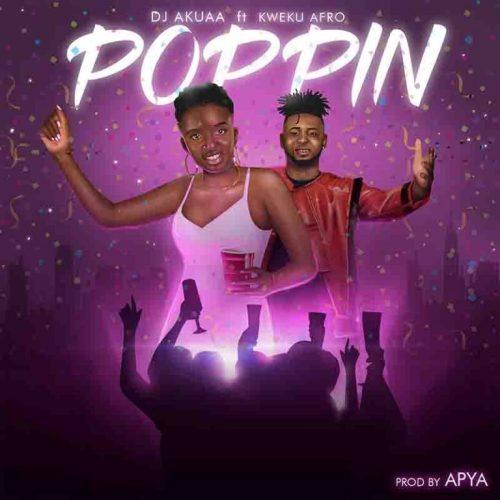 DJ Akuaa – Poppin Ft Kweku Afro (Prod By Apya)