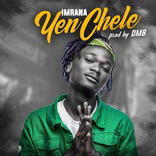 Imrana – Yen Chele (This Year) (Prod By DareMameBeatz)