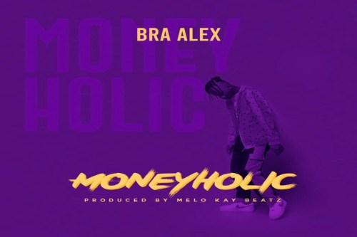 Bra Alex – MoneyHolic (Prod By Melo Kay Beatz)
