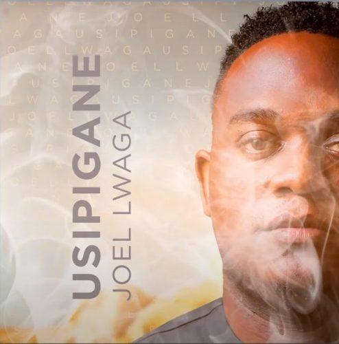 Joel Lwaga – Usipigane