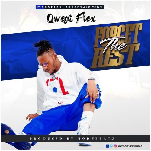 Qwesi Flex - Forget The Rest (Prod By Bodybeatz)