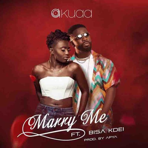 DJ Akuaa - Marry Me Ft Bisa Kdei