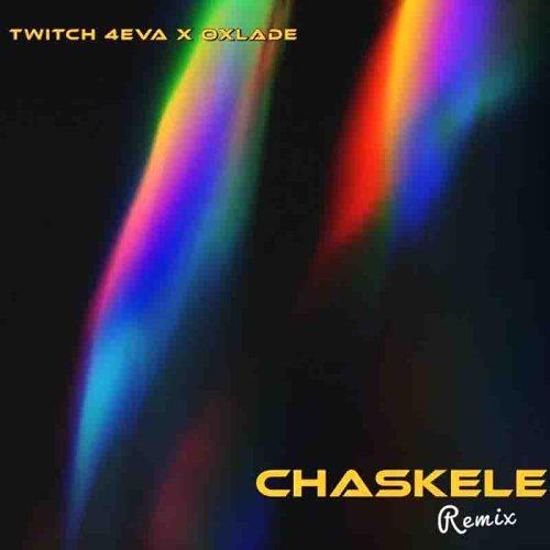 Twitch 4EVA - Chaskele Remix Ft Oxlade