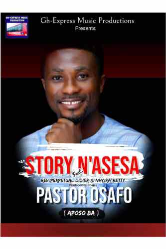 Pastor Osafo (Aposo Ba) - Story N'asesa (Ft Rev Perpetual Didier x Nhyira Betty)