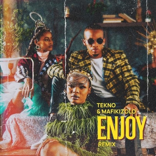 Tekno - Enjoy (Remix) Ft Mafikizolo (Prod By Blaize Beatz)