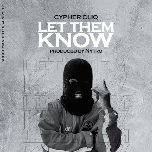 Cypher Cliq - Let Them Know (Prod By Nytro)