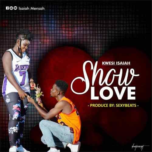Kwesi Isaiah - Show Love (Prod By SexyBeatz)