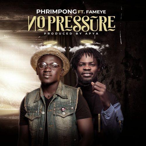Phrimpong Ft Fameye – No Pressure