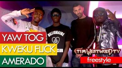 Amerado x Yaw Tog x Kweku Flick - Tim WestWood Freestyle