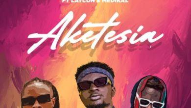 Kweku Darlington – Aketesia Ft Laycon & Medikal