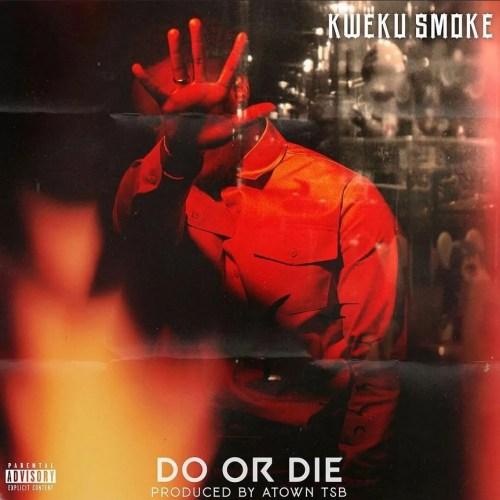 Kweku Smoke – Do or Die (Prod By Atown TSB)
