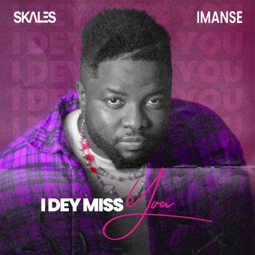 Skales Ft Imanse – I Dey Miss You