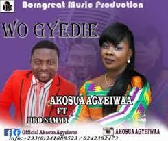 Akosua Agyeiwaa ft Bro Sammy – Wo Gyedie