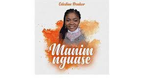 Celestine Donkor – Manim nguase