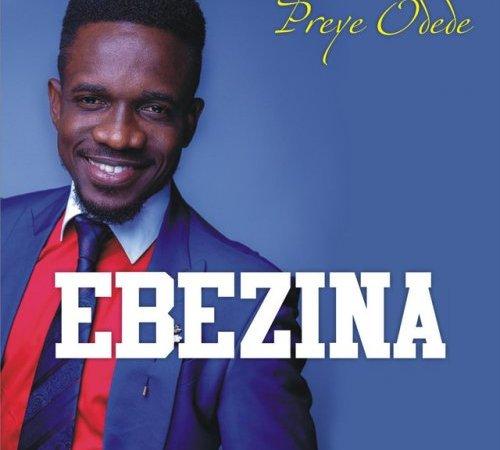 Preye – Ebezina