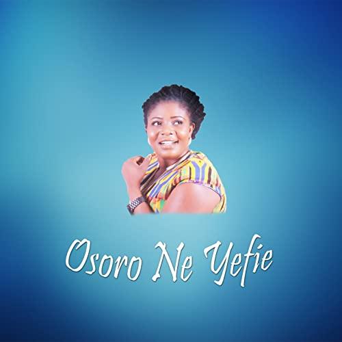 Florence Obinim - Osoro Ne Yefie