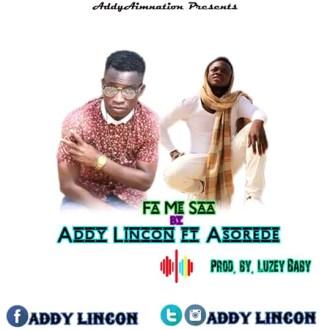 Addy Lincon Ft. Asorede – Fa Me Saa (Prod. By Luzey Baby)(www.GhanaMix.com)