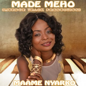 Maame Nyarko – Made Meho Mp3 + Official Video(Prod. By Murder Track)(www.GhanaMix.com)
