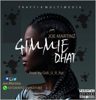 Joe Martinz – Gimmie Dhat (Prod. By Gidi_U_R_Ryt)(www.GhanaMix.com)