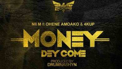Photo of Audio: Money Dey Come by Nii M feat. Ohene Amoako & 4kup