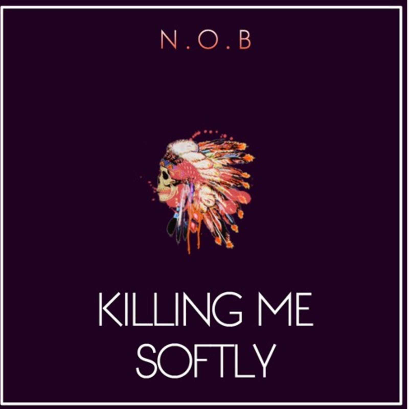 Killing Me Softly by N.O.B