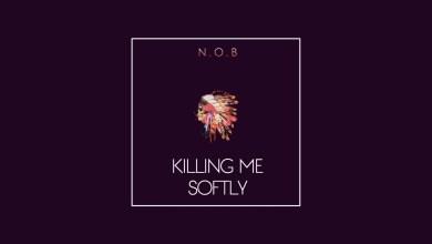 N.O.B - Killing Me Softly