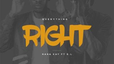 Everything Right by Nana Kay Jnr ft. EL