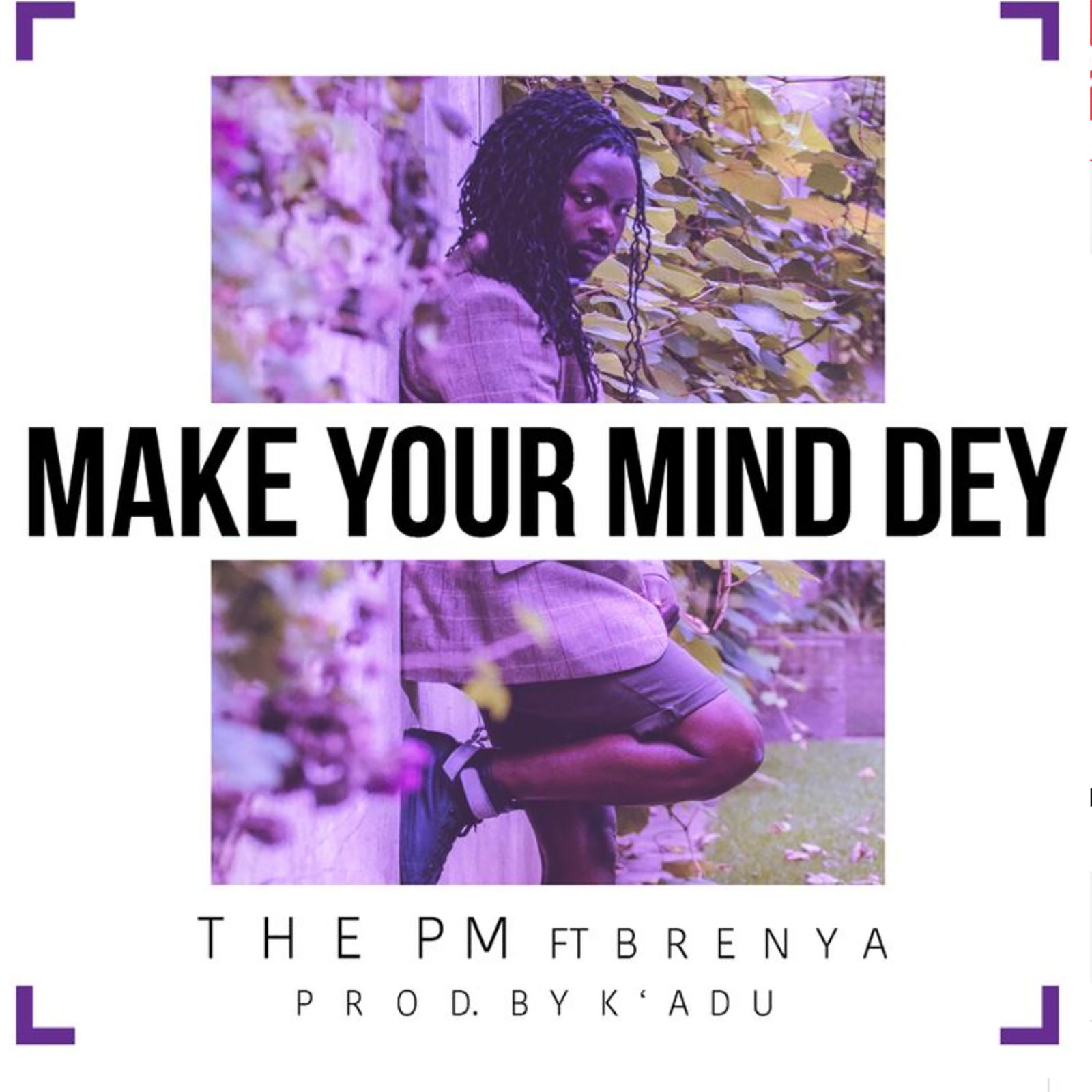 Make Your Mind Dey by The PM feat. Brenya