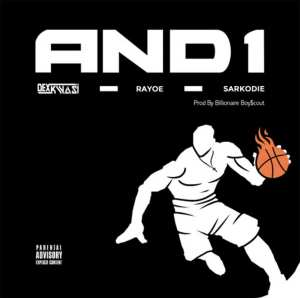 And 1 by Dex Kwasi feat. Rayoe & Sarkodie