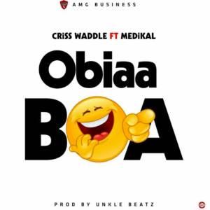 Obiaa Boa by Criss Waddle feat. Medikal