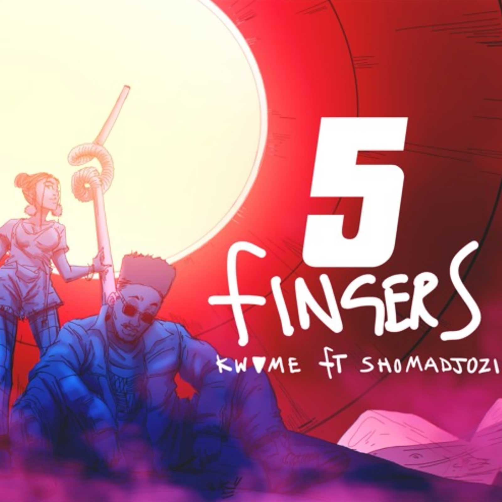 5 Fingers by Kwame ft. Sho Madjozi