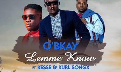 Lemme Know by O'Bkay feat. Kesse & Kurl Songx