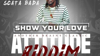 Photo of Audio: Show Your Love (Attitude Riddim) by Scata Bada